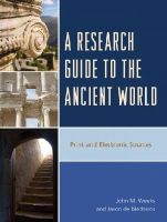 Weeks, John M., de Medeiros, Jason - A Research Guide to the Ancient World: Print and Electronic Sources - 9781442237391 - V9781442237391