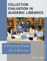 Kohn, Karen C. - Collection Evaluation in Academic Libraries: A Practical Guide for Librarians (Practical Guides for Librarians) - 9781442238602 - V9781442238602