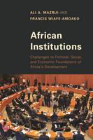 Mazrui, Ali A.; Wiafe-Amoako, Francis - African Institutions - 9781442239531 - V9781442239531