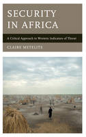 Metelits, Claire - Security in Africa: A Critical Approach to Western Indicators of Threat - 9781442239555 - V9781442239555