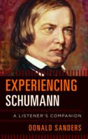 Sanders, Donald - Experiencing Schumann a Listencb (Listener's Companion) - 9781442240032 - V9781442240032
