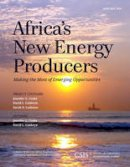 Cooke, Jennifer G., Goldwyn, David L. - Africa's New Energy Producers: Making the Most of Emerging Opportunities (CSIS Reports) - 9781442240612 - V9781442240612