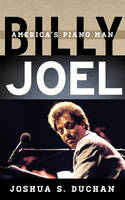 Duchan, Joshua S. - Billy Joel: America's Piano Man (Tempo: A Rowman & Littlefield Music Series on Rock, Pop, and Culture) - 9781442242050 - V9781442242050