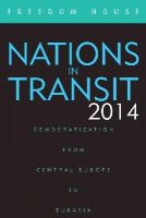 Freedom House - Nations in Transit 2014: Democratization from Central Europe to Eurasia - 9781442242302 - V9781442242302