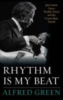 Green, Alfred - Rhythm Is My Beat: Jazz Guitar Great Freddie Green and the Count Basie Sound (Studies in Jazz) - 9781442242463 - V9781442242463