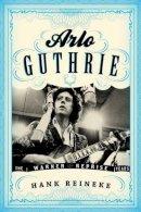 Reineke, Hank - Arlo Guthrie: The Warner/Reprise Years (American Folk Music and Musicians Series) - 9781442242562 - V9781442242562