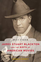 Dewey, Donald - Buccaneer: James Stuart Blackton and the Birth of American Movies (Film and History) - 9781442242586 - V9781442242586
