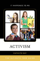 Gay, Kathlyn - Activism: The Ultimate Teen Guide (It Happened to Me) - 9781442242937 - V9781442242937