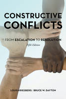 Kriesberg, Louis, Dayton, Bruce W. - Constructive Conflicts: From Escalation to Resolution - 9781442243262 - V9781442243262