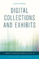 Denzer, Juan - Digital Collections and Exhibits (Library Technology Essentials) - 9781442243750 - V9781442243750
