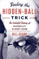 Deane, Bill - Finding the Hidden Ball Trick: The Colorful History of Baseball's Oldest Ruse - 9781442244337 - V9781442244337