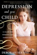 Serani, Deborah - Depression and Your Child: A Guide for Parents and Caregivers - 9781442244467 - V9781442244467