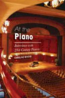 Benser, Caroline - At the Piano: Interviews with 21st-Century Pianists - 9781442244603 - V9781442244603