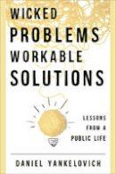 Yankelovich, Daniel - Wicked Problems ... Workable Solutions - 9781442244801 - V9781442244801
