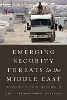 Swain, Ashok, Jägerskog, Anders - Emerging Security Threats in the Middle East: The Impact of Climate Change and Globalization - 9781442247635 - V9781442247635