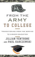 Ventrone, Jillian, Karczewski, Paul - From the Army to College: Transitioning from the Service to Higher Education - 9781442248069 - V9781442248069
