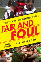 Eitzen, D. Stanley - Fair and Foul: Beyond the Myths and Paradoxes of Sport - 9781442248441 - V9781442248441