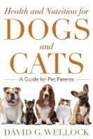 Wellock, David G. - Health and Nutrition for Dogs and Cats: A Guide for Pet Parents - 9781442248687 - V9781442248687