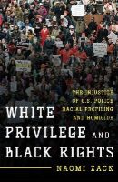 Zack, Naomi - White Privilege and Black Rights: The Injustice of U.S. Police Racial Profiling and Homicide - 9781442250574 - V9781442250574