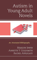 Irwin, Marilyn, Goldsmith, Annette Y., Applegate, Rachel - Autism in Young Adult Novels: An Annotated Bibliography - 9781442251830 - V9781442251830