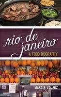 Zoladz, Marcia - Rio de Janeiro: A Food Biography (Big City Food Biographies) - 9781442252318 - V9781442252318
