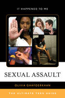 Ghafoerkhan, Olivia - Sexual Assault: The Ultimate Teen Guide (It Happened to Me) - 9781442252479 - V9781442252479