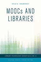 Courtney, Kyle K. - MOOCs and Libraries (Library Technology Essentials) - 9781442252943 - V9781442252943