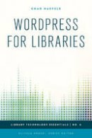 Haefele, Chad - WordPress for Libraries (Library Technology Essentials) - 9781442253056 - V9781442253056