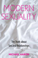 Aaron, Michael - Modern Sexuality: The Truth about Sex and Relationships - 9781442253216 - V9781442253216