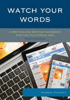 Dunsky, Marda - Watch Your Words: A Writing and Editing Handbook for the Multimedia Age - 9781442253421 - V9781442253421