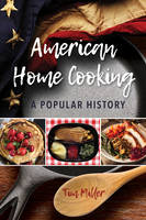 Miller, Tim - American Home Cooking: A Popular History (Rowman & Littlefield Studies in Food and Gastronomy) - 9781442253452 - V9781442253452