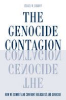 Charny, Israel  W. - The Genocide Contagion: How We Commit and Confront Holocaust and Genocide (Studies in Genocide: Religion, History, and Human Rights) - 9781442254350 - V9781442254350