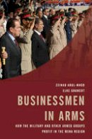 Grawert, Elke, Abul-Magd, Zeinab - Businessmen in Arms: How the Military and Other Armed Groups Profit in the MENA Region - 9781442254558 - V9781442254558