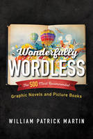 Martin, William Patrick - Wonderfully Wordless: The 500 Most Recommended Graphic Novels and Picture Books - 9781442254770 - V9781442254770