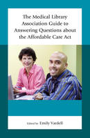 - The Medical Library Association Guide to Answering Questions about the Affordable Care Act (Medical Library Association Books Series) - 9781442255371 - V9781442255371