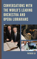 Lo, Patrick - Conversations with the World's Leading Orchestra and Opera Librarians - 9781442255425 - V9781442255425