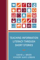 Brier, David, Lebbin, Vickery Kaye - Teaching Information Literacy Through Short Stories - 9781442255456 - V9781442255456