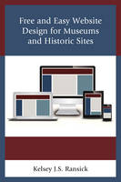 Ransick, Kelsey J. S. - Free and Easy Website Design for Museums and Historic Sites (American Association for State and Local History) - 9781442255791 - V9781442255791