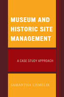 Chmelik, Samantha - Museum and Historic Site Management: A Case Study Approach (American Association for State and Local History) - 9781442256385 - V9781442256385