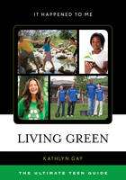 Gay, Kathlyn - Living Green: The Ultimate Teen Guide (It Happened to Me) - 9781442256606 - V9781442256606