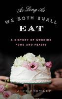 Stewart, Claire - As Long As We Both Shall Eat: A History of Wedding Food and Feasts (Rowman & Littlefield Studies in Food and Gastronomy) - 9781442257139 - V9781442257139