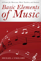 Pagliaro, Michael J. - Basic Elements of Music: A Primer for Musicians, Music Teachers, and Students - 9781442257795 - V9781442257795