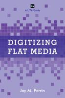 Perrin, Joy M. - Digitizing Flat Media - 9781442258099 - V9781442258099