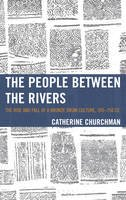 Churchman, Catherine - The People between the Rivers: The Rise and Fall of a Bronze Drum Culture, 200–750 CE (Asia/Pacific/Perspectives) - 9781442258600 - V9781442258600