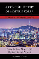 Seth, Michael J. - A Concise History of Modern Korea: From the Late Nineteenth Century to the Present (Volume 2) - 9781442260474 - V9781442260474