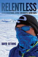 Gething, David - Relentless: Seven Marathons, Seven Continents, Seven Days - 9781442260528 - V9781442260528
