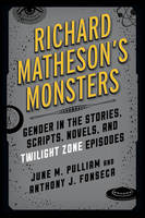 Pulliam, June M., Fonseca, Anthony J. - Richard Matheson's Monsters: Gender in the Stories, Scripts, Novels, and Twilight Zone Episodes (Studies in Supernatural Literature) - 9781442260672 - V9781442260672