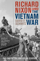 Schmitz, David F. - Richard Nixon and the Vietnam War: The End of the American Century (Vietnam: America in the War Years) - 9781442262263 - V9781442262263