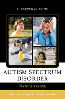 Tabone, Francis - Autism Spectrum Disorder: The Ultimate Teen Guide (It Happened to Me) - 9781442262416 - V9781442262416
