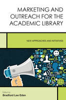- Marketing and Outreach for the Academic Library: New Approaches and Initiatives (Creating the 21st-Century Academic Library) - 9781442262546 - V9781442262546